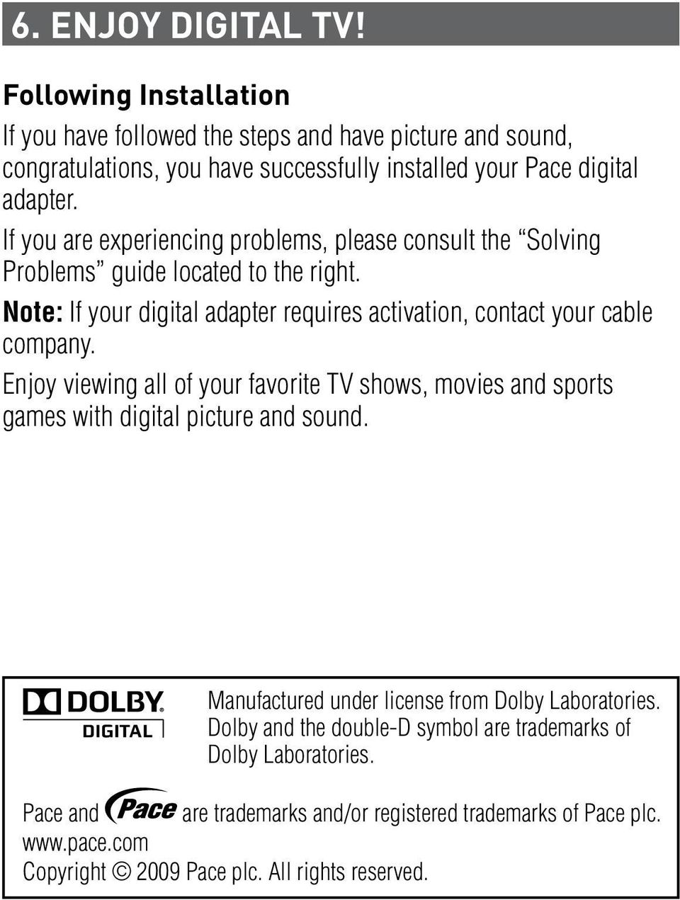 If you are experiencing problems, please consult the Solving Problems guide located to the right. Note: If your digital adapter requires activation, contact your cable company.
