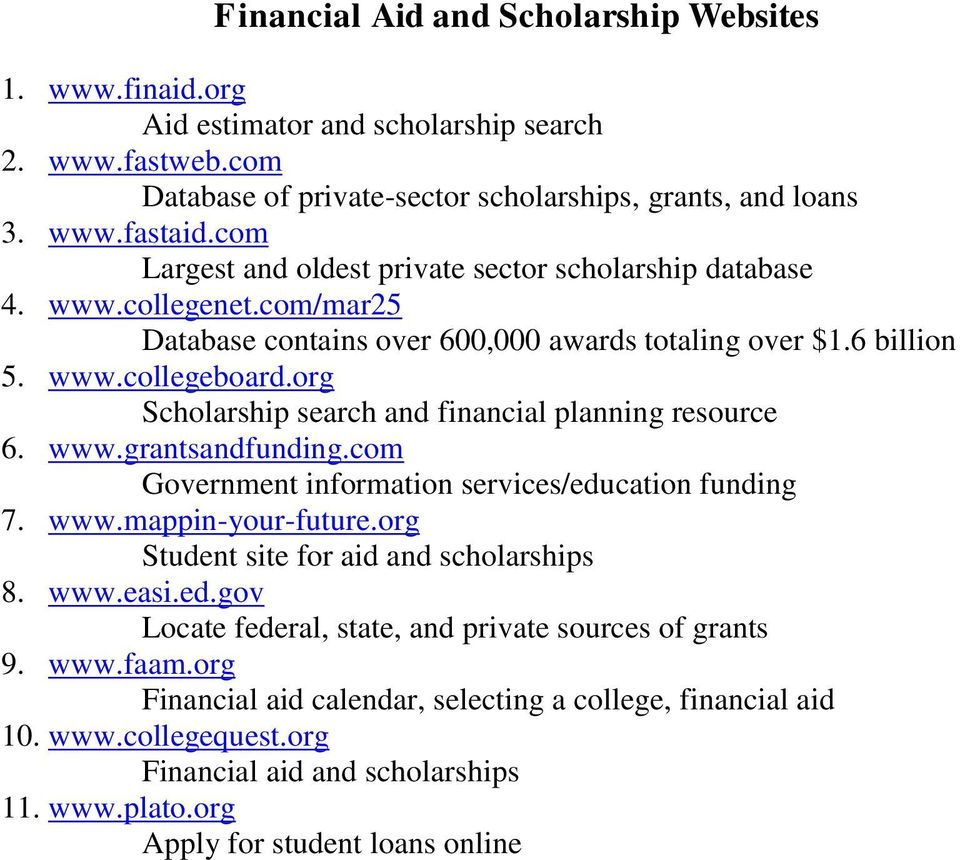 org Scholarship search and financial planning resource 6. www.grantsandfunding.com Government information services/education funding 7. www.mappin-your-future.