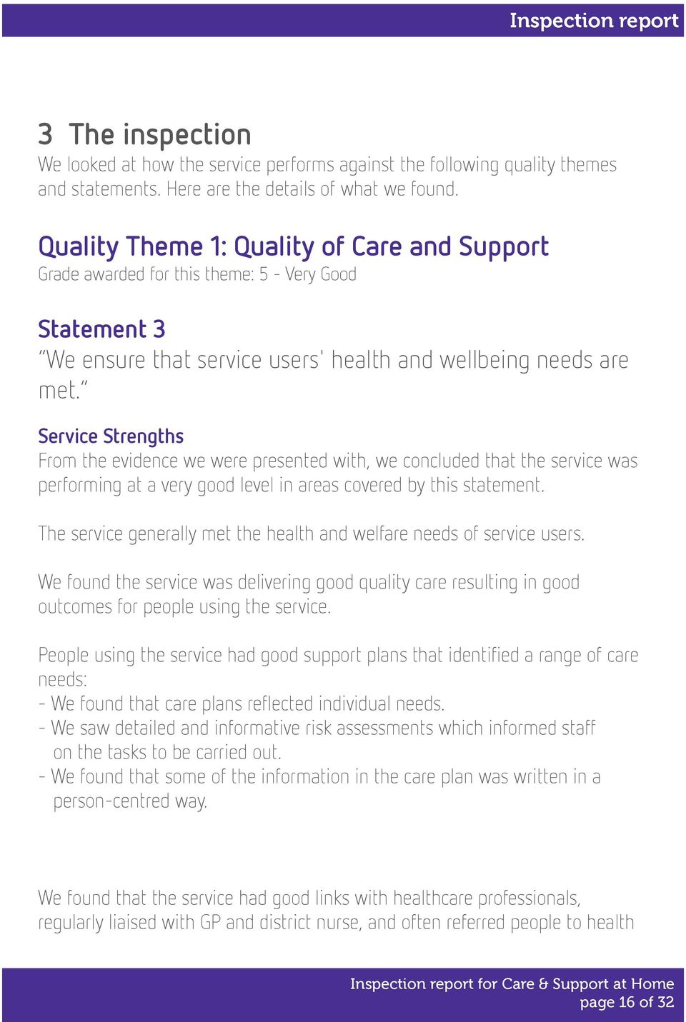 Service Strengths From the evidence we were presented with, we concluded that the service was performing at a very good level in areas covered by this statement.
