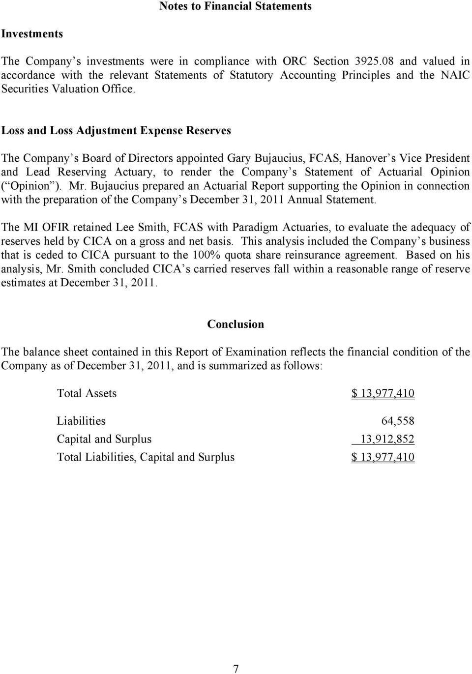 Loss and Loss Adjustment Expense Reserves The Company s Board of Directors appointed Gary Bujaucius, FCAS, Hanover s Vice President and Lead Reserving Actuary, to render the Company s Statement of