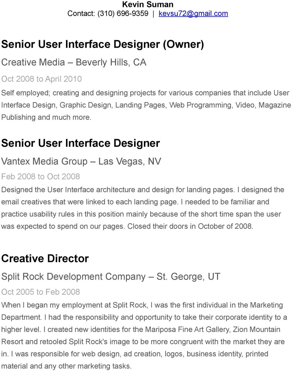 Senior User Interface Designer Vantex Media Group Las Vegas, NV Feb 2008 to Oct 2008 Designed the User Interface architecture and design for landing pages.