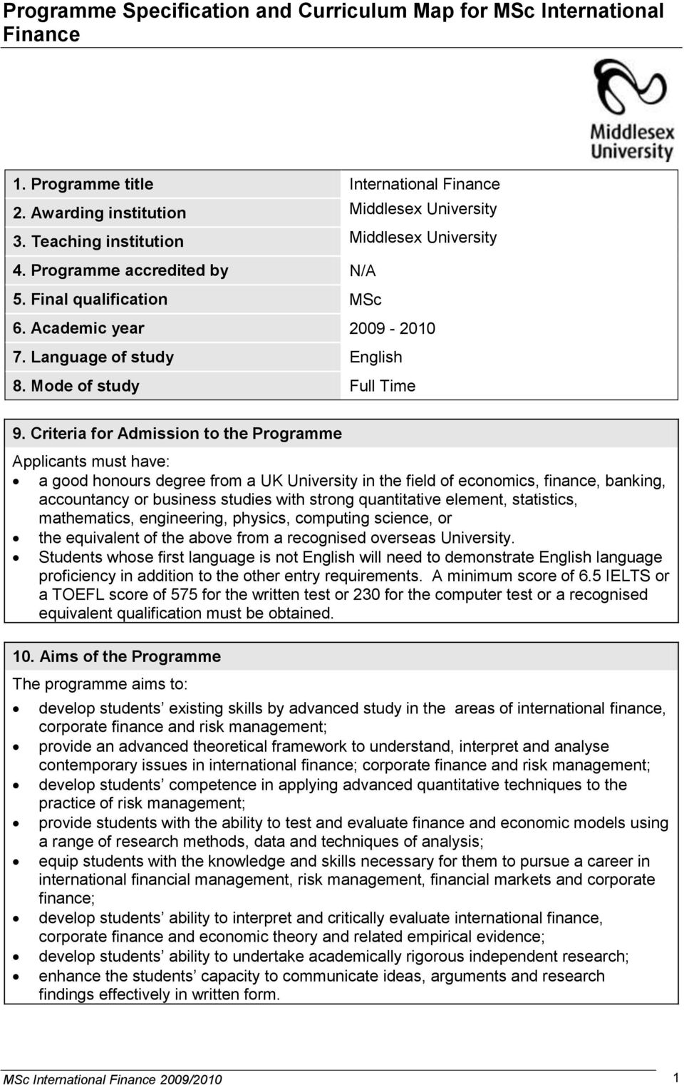 Criteria for Admission to the Programme Applicants must have: a good honours degree from a UK University in the field of economics, finance, banking, accountancy or business studies with strong