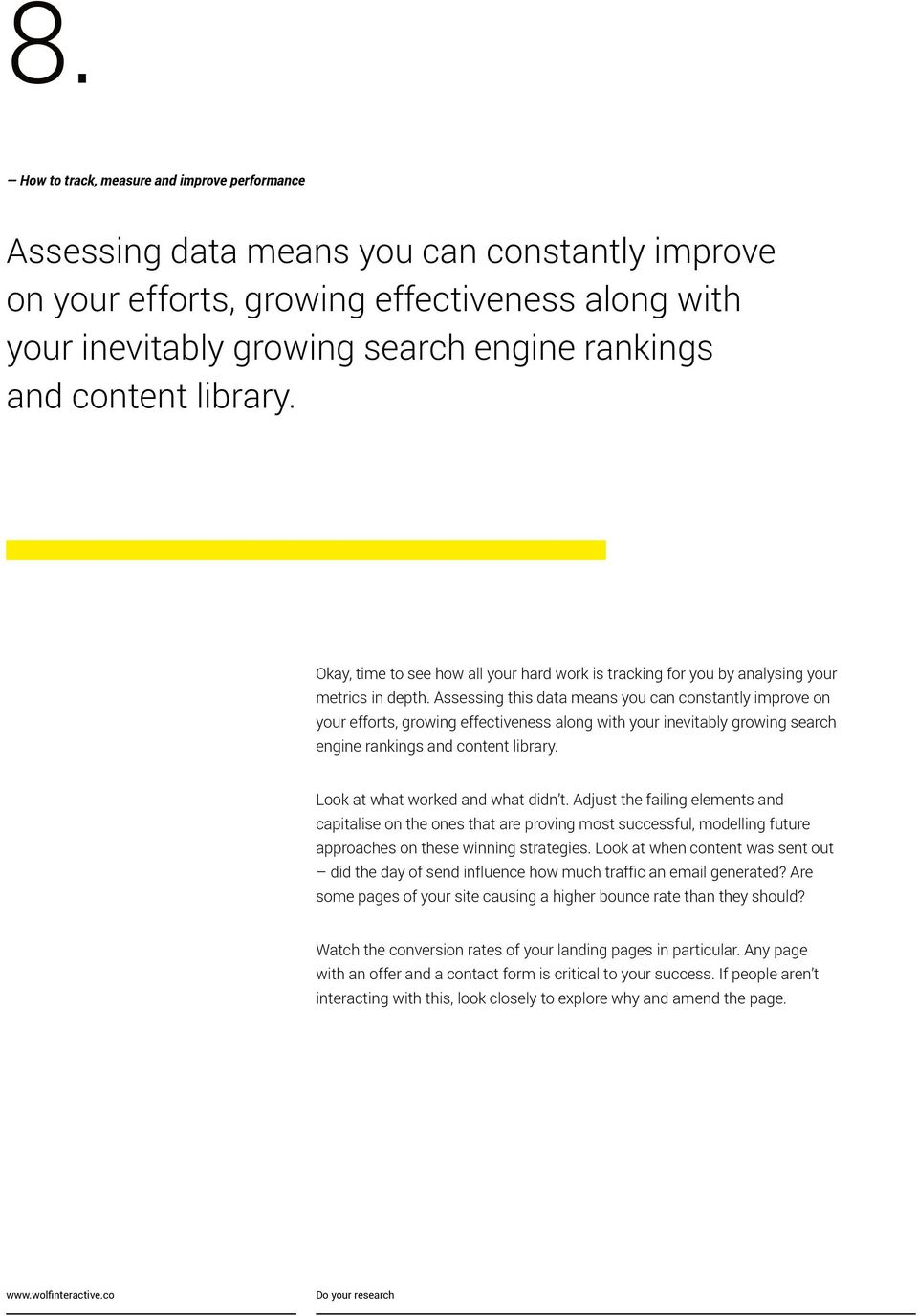 Assessing this data means you can constantly improve on your efforts, growing effectiveness along with your inevitably growing search engine rankings and content library.