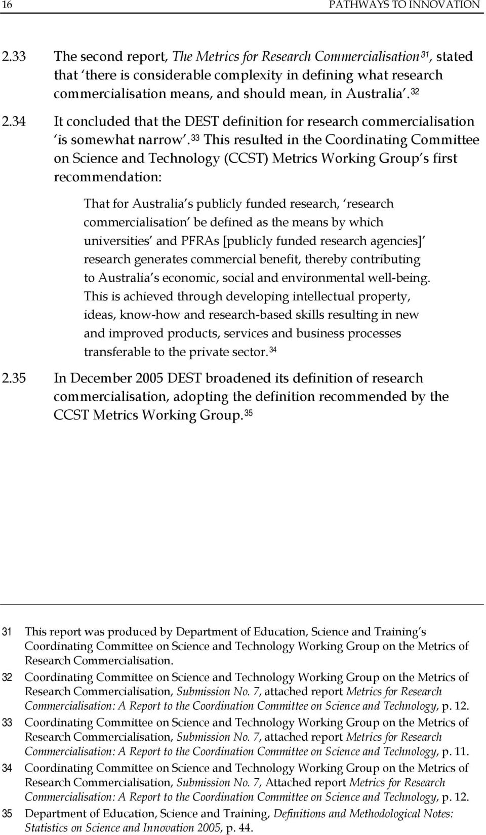 32 2.34 It concluded that the DEST definition for research commercialisation is somewhat narrow.