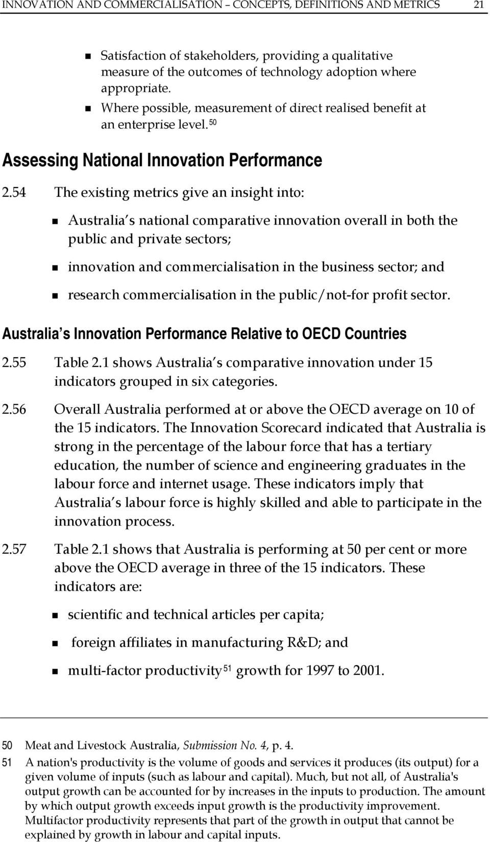 54 The existing metrics give an insight into: Australia s national comparative innovation overall in both the public and private sectors; innovation and commercialisation in the business sector; and