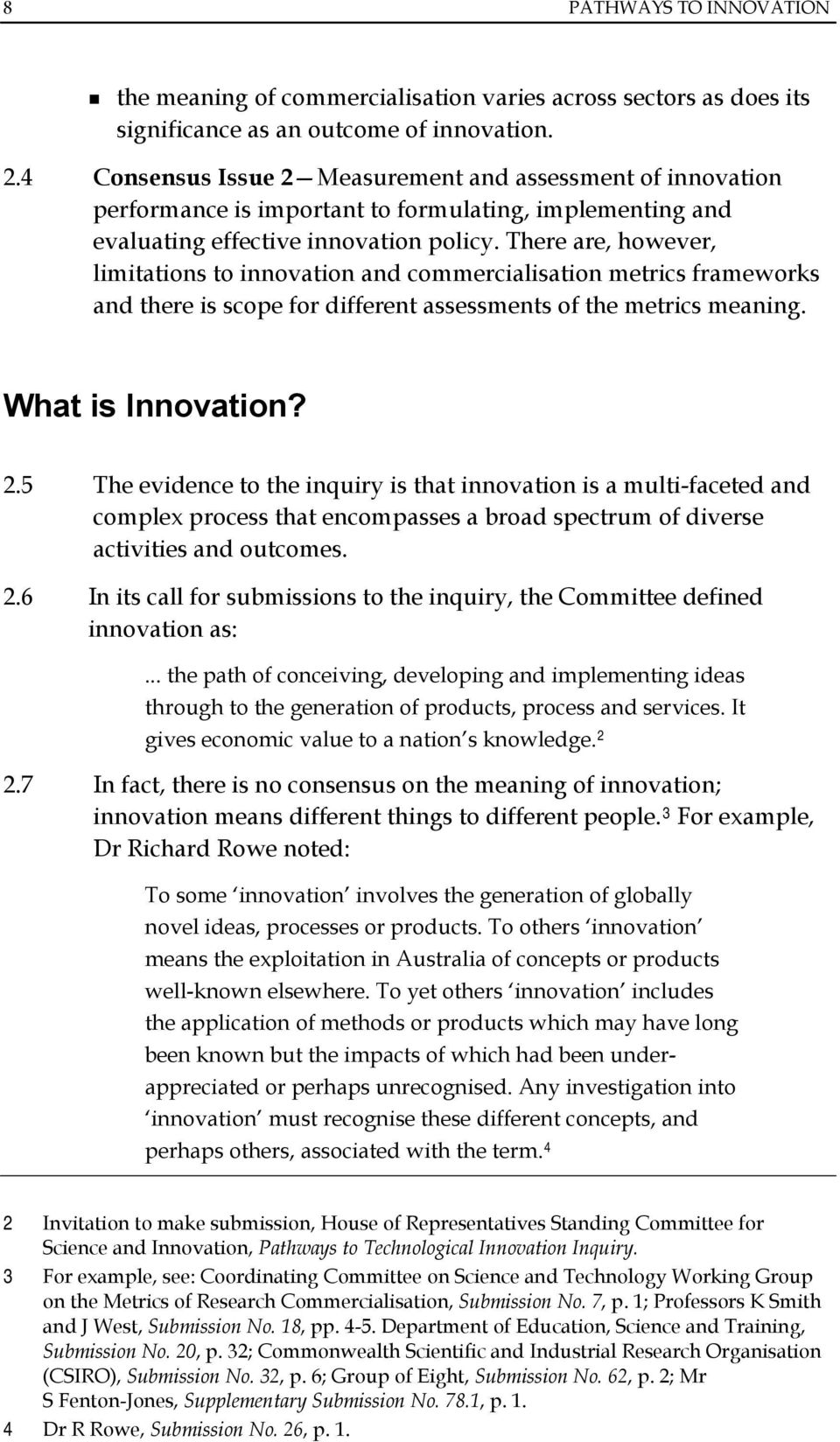 There are, however, limitations to innovation and commercialisation metrics frameworks and there is scope for different assessments of the metrics meaning. What is Innovation? 2.