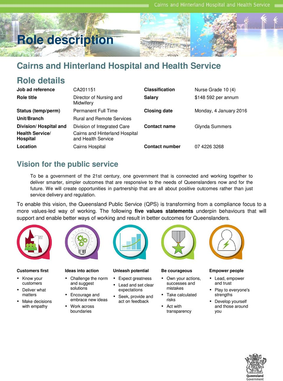 Care Cairns and Hinterland Hospital and Health Service Contact name Glynda Summers Location Cairns Hospital Contact number 07 4226 3268 Vision for the public service To be a government of the 21st
