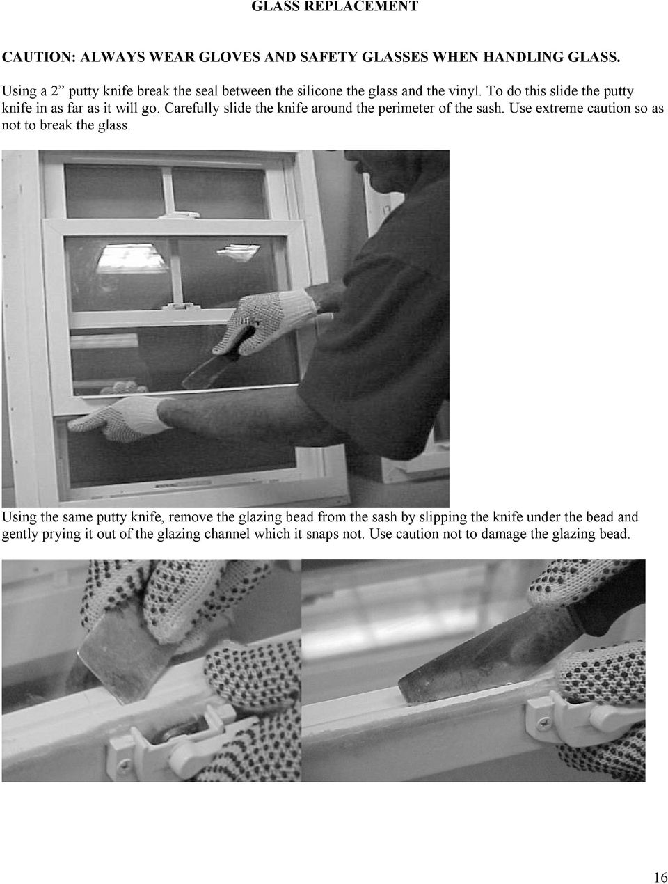 To do this slide the putty knife in as far as it will go. Carefully slide the knife around the perimeter of the sash.