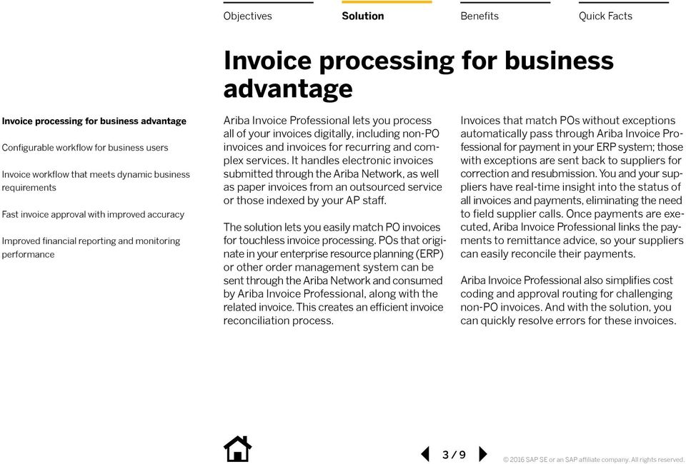 invoices for recurring and complex services. It handles electronic invoices submitted through the Ariba Network, as well as paper invoices from an outsourced service or those indexed by your AP staff.