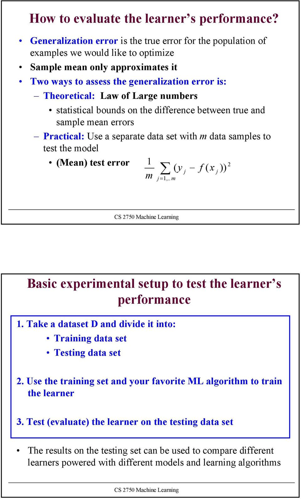 Large numbers statistical bounds on the difference between true and sample mean errors Practical: Use a separate data set with m data samples to test the model (Mean) test error ( y j f ( x j )) m j