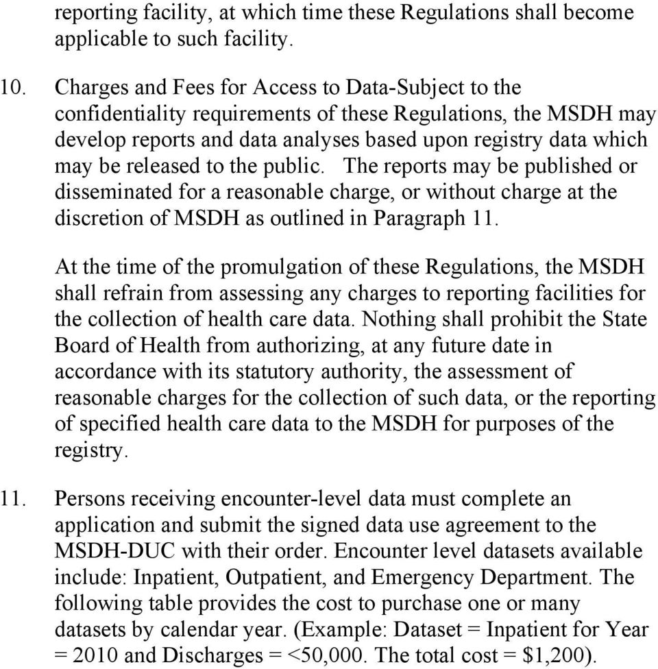 the public. The reports may be published or disseminated for a reasonable charge, or without charge at the discretion of MSDH as outlined in Paragraph 11.