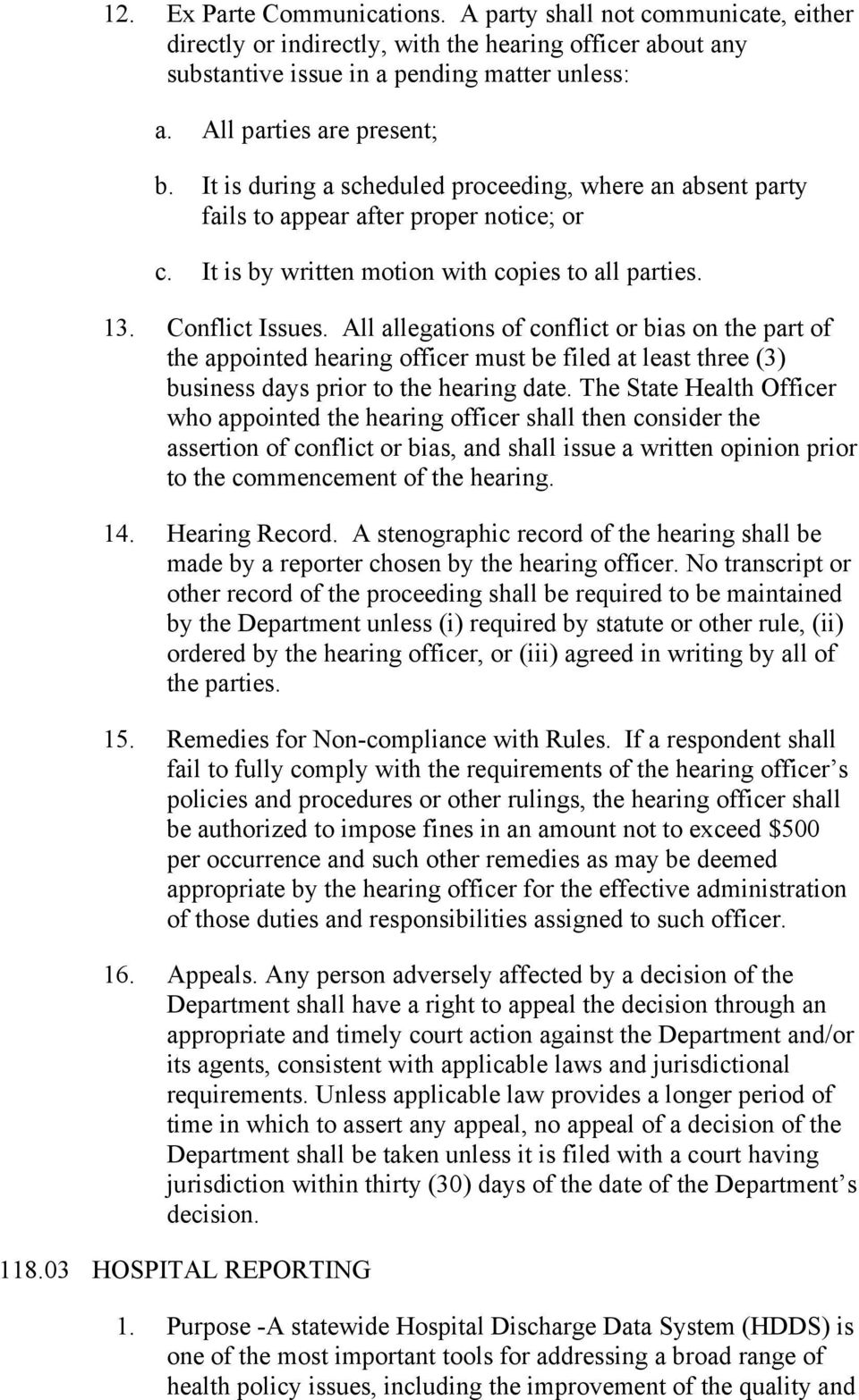 Conflict Issues. All allegations of conflict or bias on the part of the appointed hearing officer must be filed at least three (3) business days prior to the hearing date.