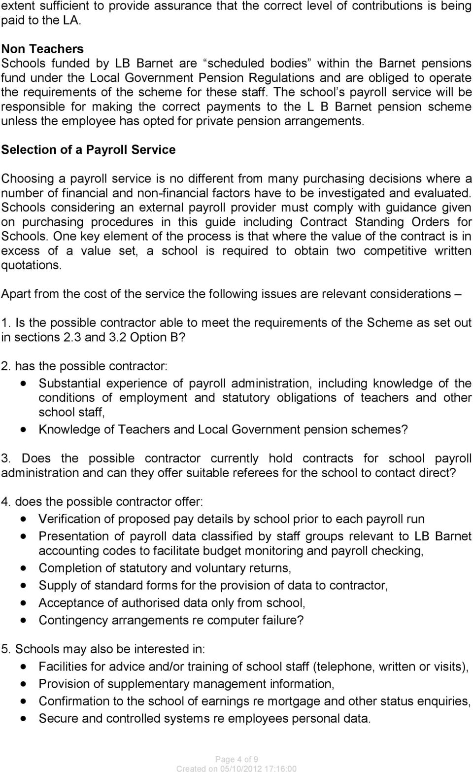 for these staff. The school s payroll service will be responsible for making the correct payments to the L B Barnet pension scheme unless the employee has opted for private pension arrangements.