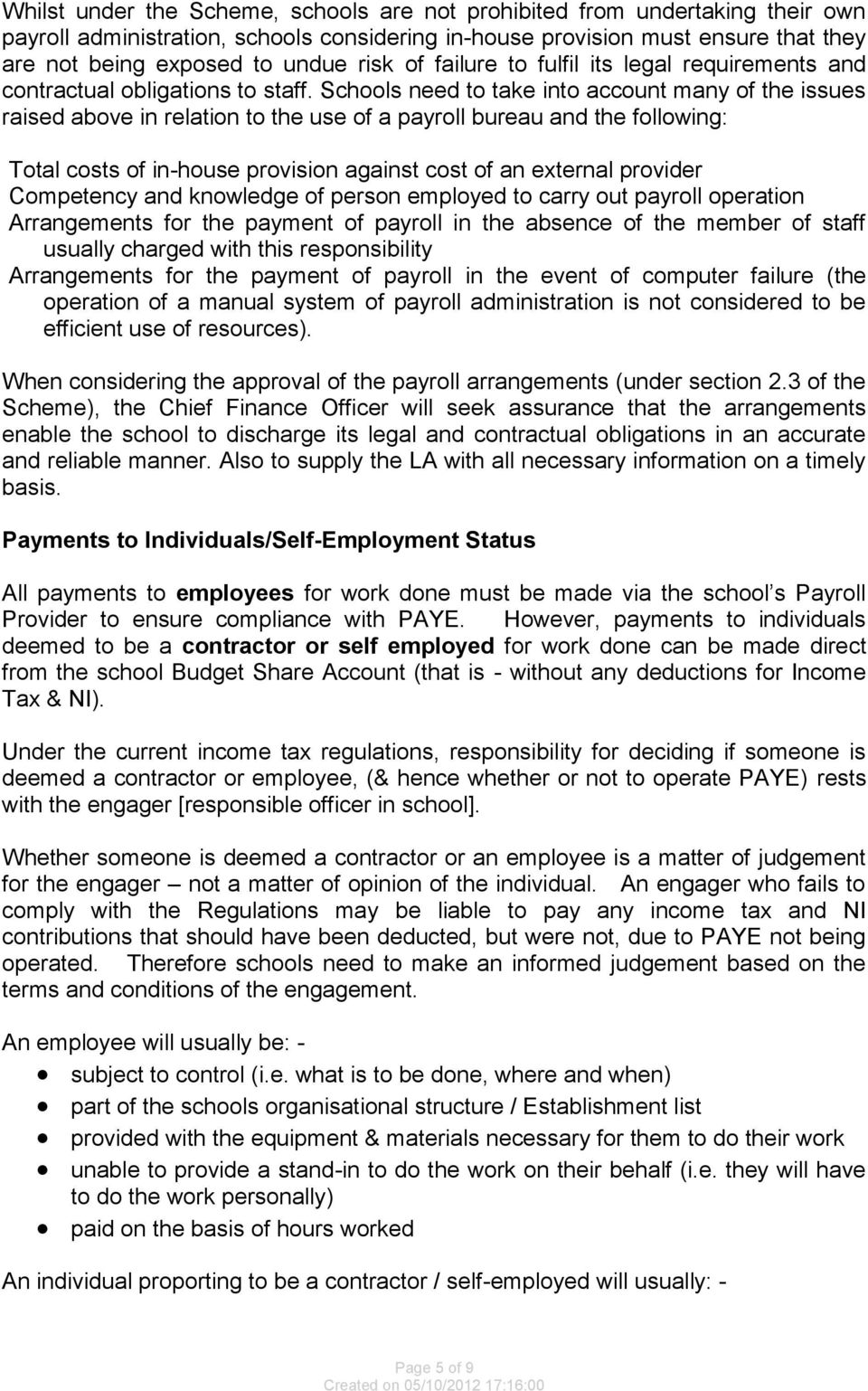 Schools need to take into account many of the issues raised above in relation to the use of a payroll bureau and the following: Total costs of in-house provision against cost of an external provider