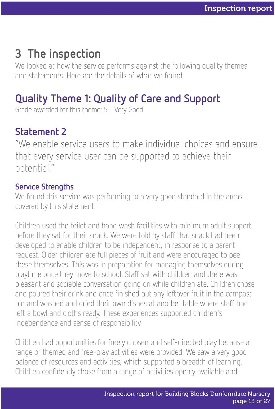 supported to achieve their potential. Service Strengths We found this service was performing to a very good standard in the areas covered by this statement.
