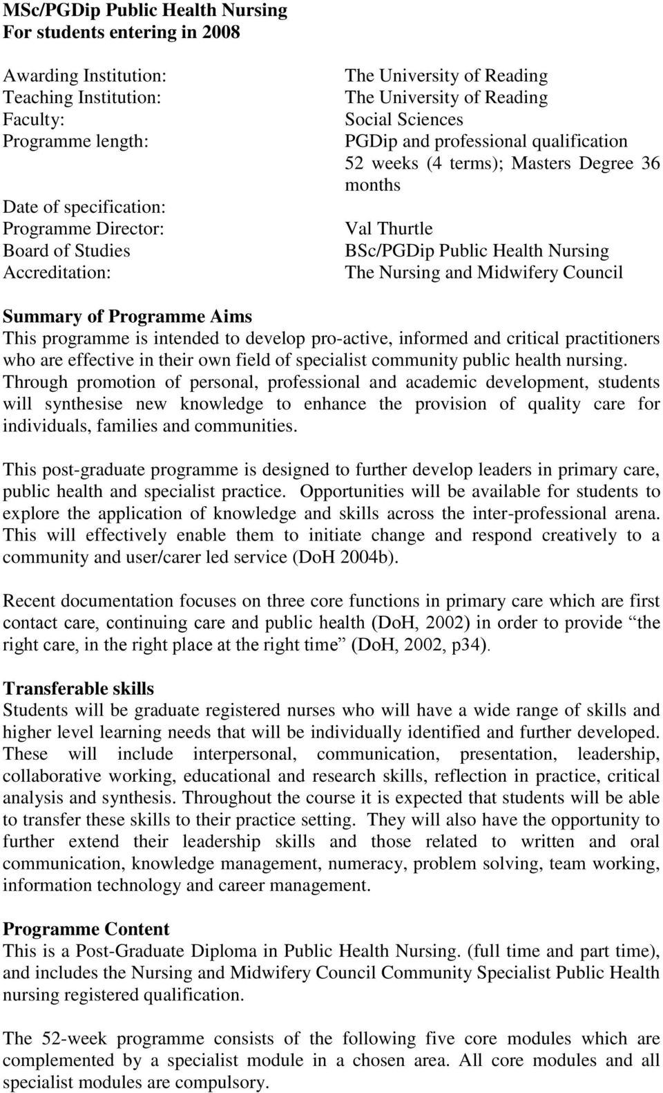 Health Nursing The Nursing and Midwifery Council Summary of Programme Aims This programme is intended to develop pro-active, informed and critical practitioners who are effective in their own field