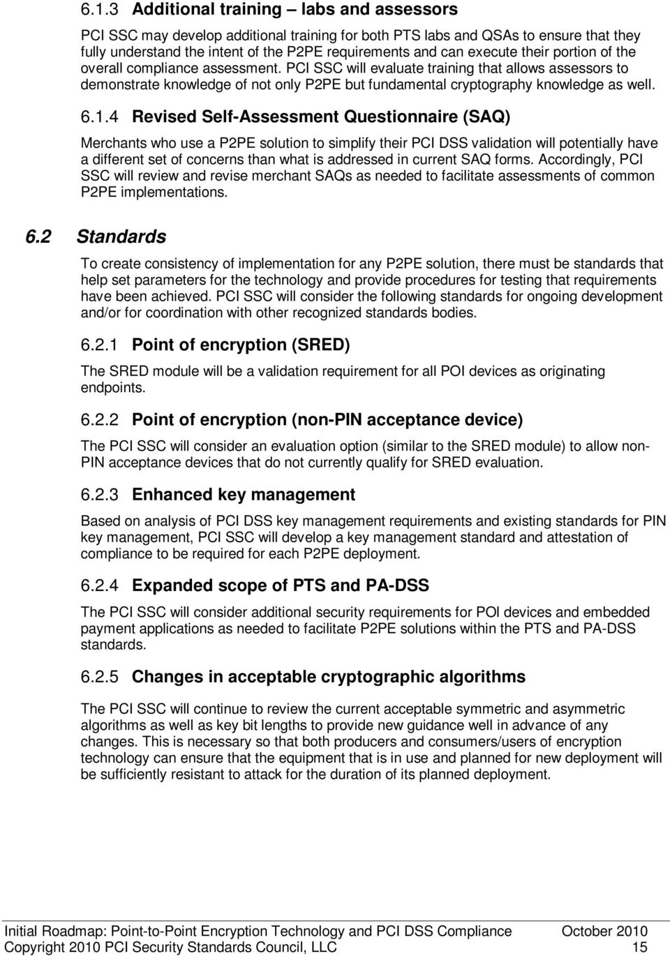 PCI SSC will evaluate training that allows assessors to demonstrate knowledge of not only P2PE but fundamental cryptography knowledge as well. 6.1.