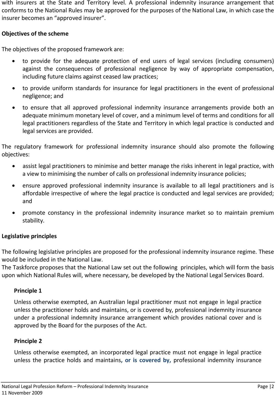 Objectives of the scheme The objectives of the proposed framework are: to provide for the adequate protection of end users of legal services (including consumers) against the consequences of