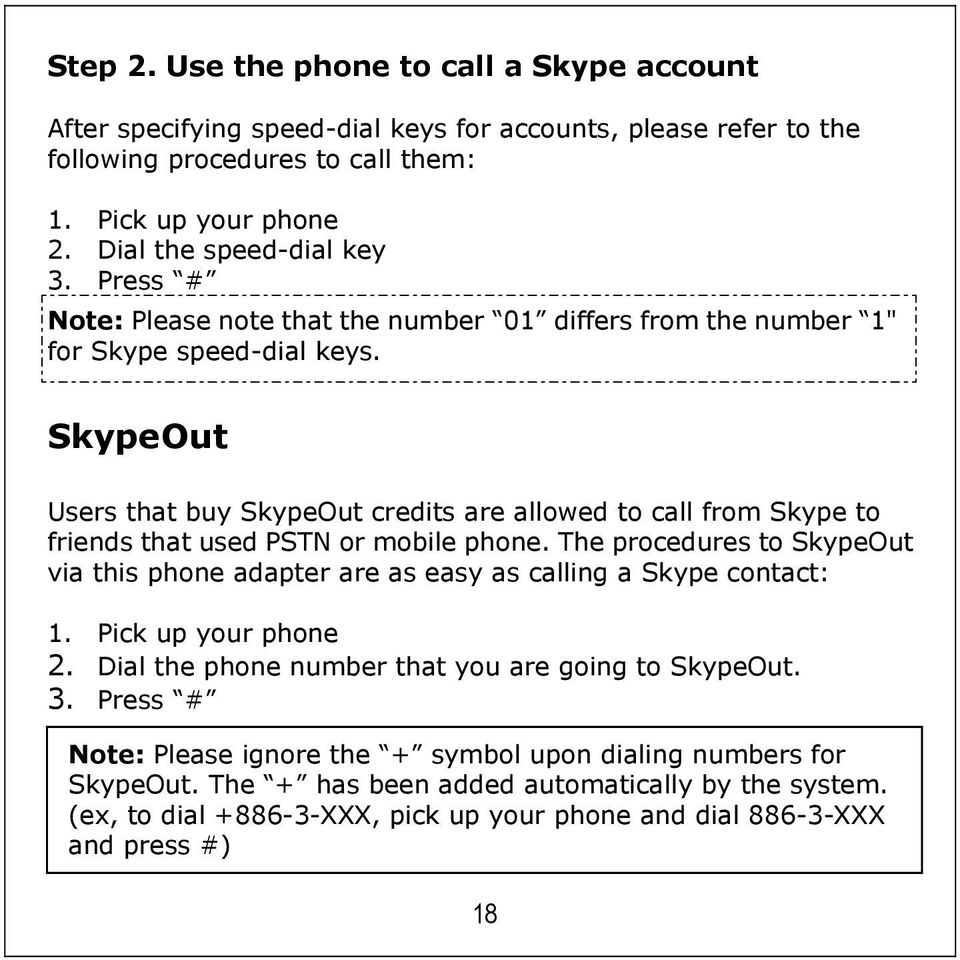 SkypeOut Users that buy SkypeOut credits are allowed to call from Skype to friends that used PSTN or mobile phone.