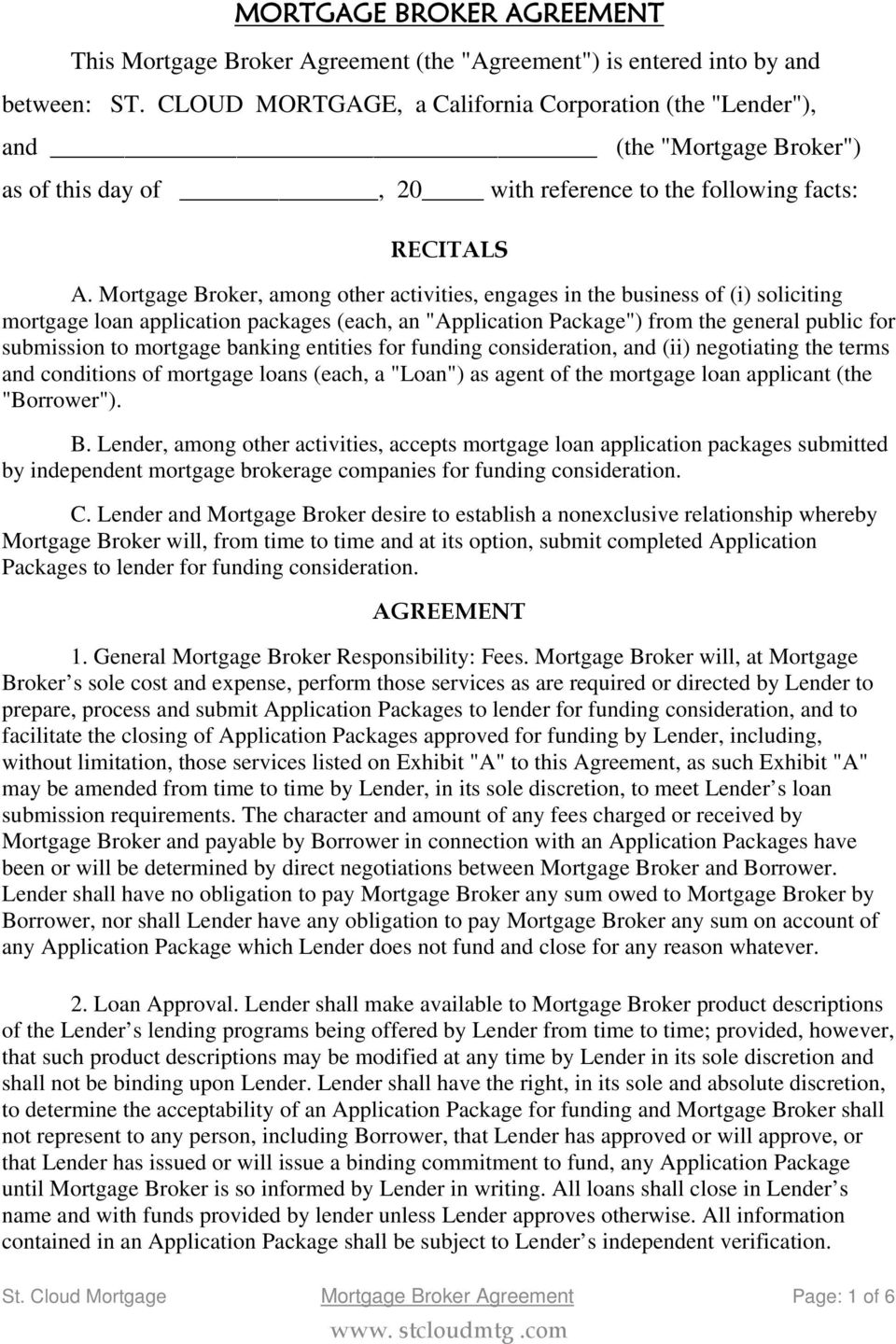 "Mortgage Broker, among other activities, engages in the business of (i) soliciting mortgage loan application packages (each, an ""Application Package"") from the general public for submission to"