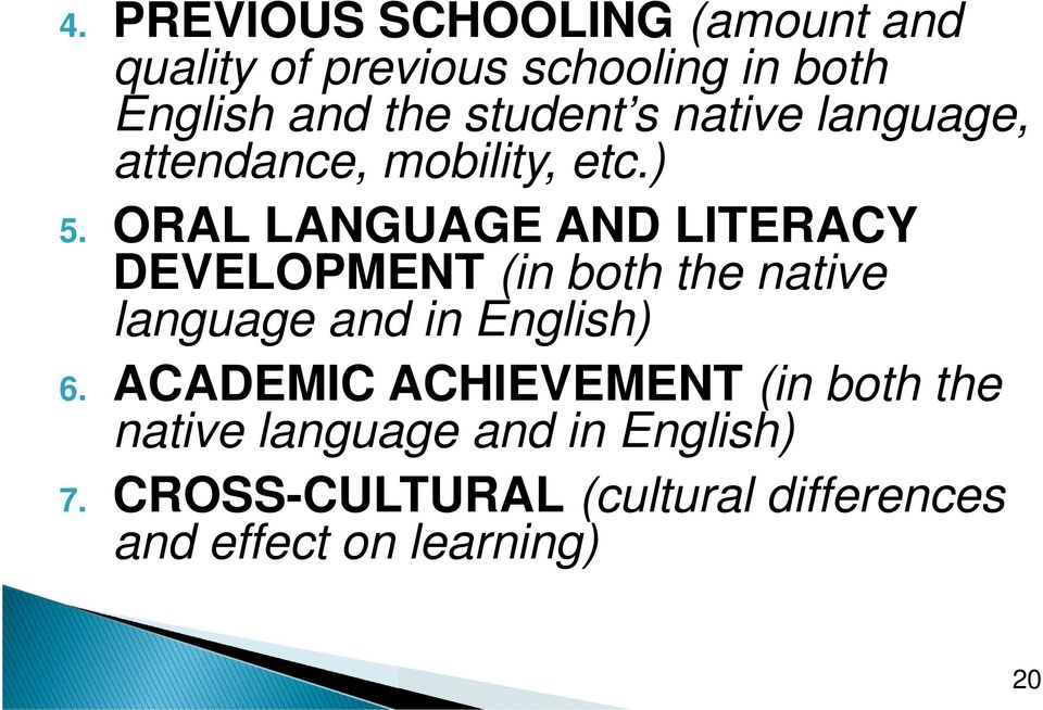 ORAL LANGUAGE AND LITERACY DEVELOPMENT (in both the native language and in English) 6.