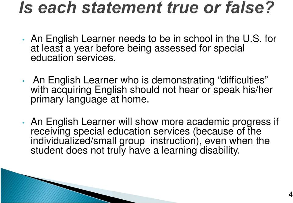 An English Learner who is demonstrating difficulties with acquiring English should not hear or speak his/her primary