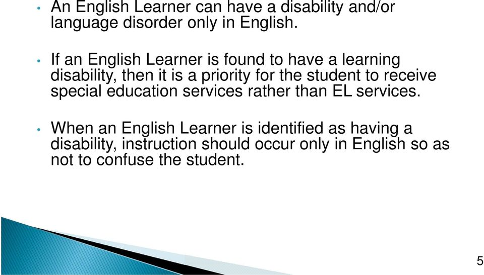 student to receive special education services rather than EL services.
