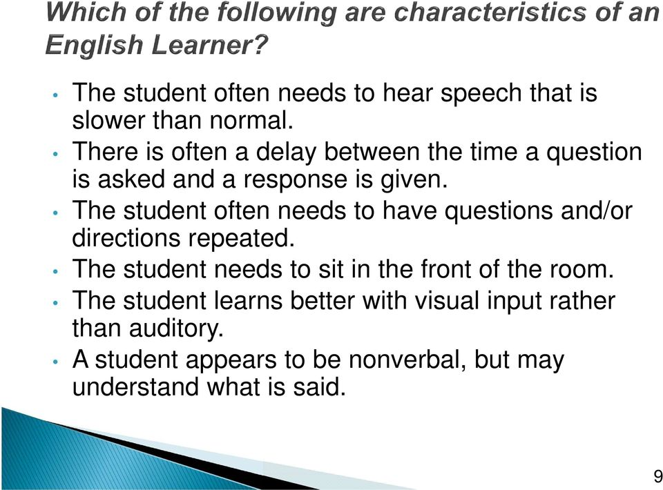 The student often needs to have questions and/or directions repeated.
