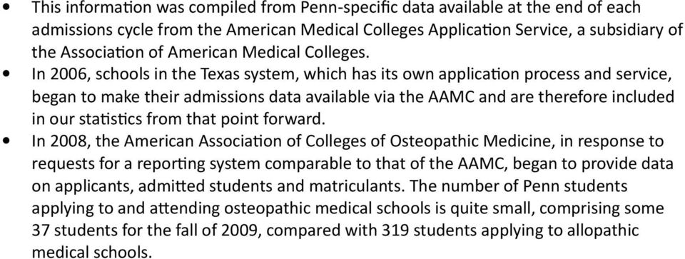 In 2006, schools in the Texas system, which has its own applicaton process and service, began to make their admissions data available via the AAMC and are therefore included in our statstcs from that
