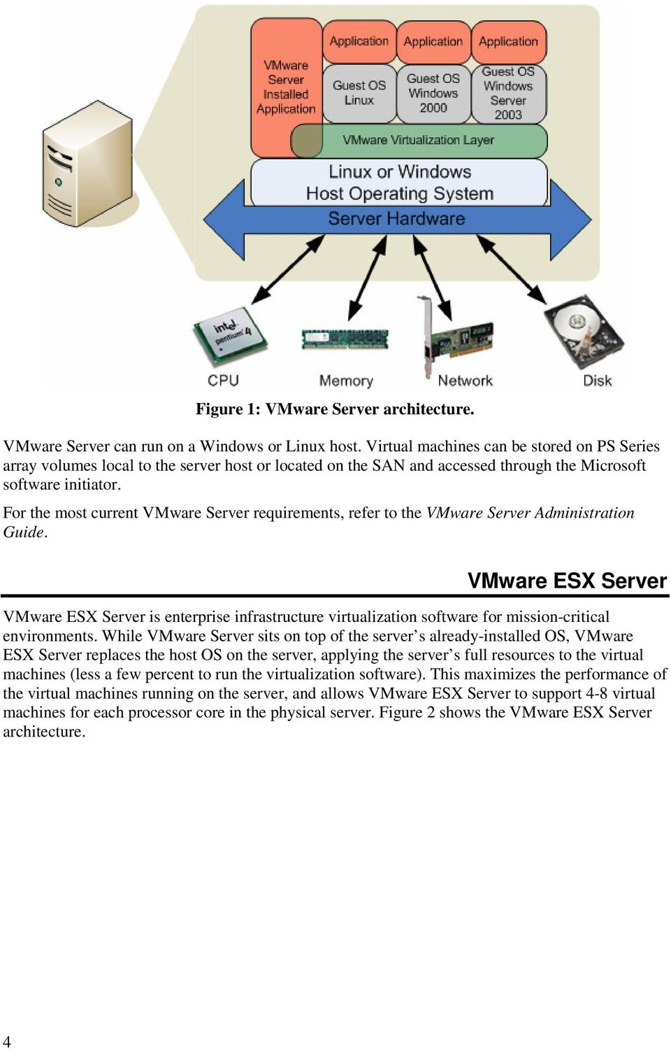 For the most current VMware Server requirements, refer to the VMware Server Administration Guide.