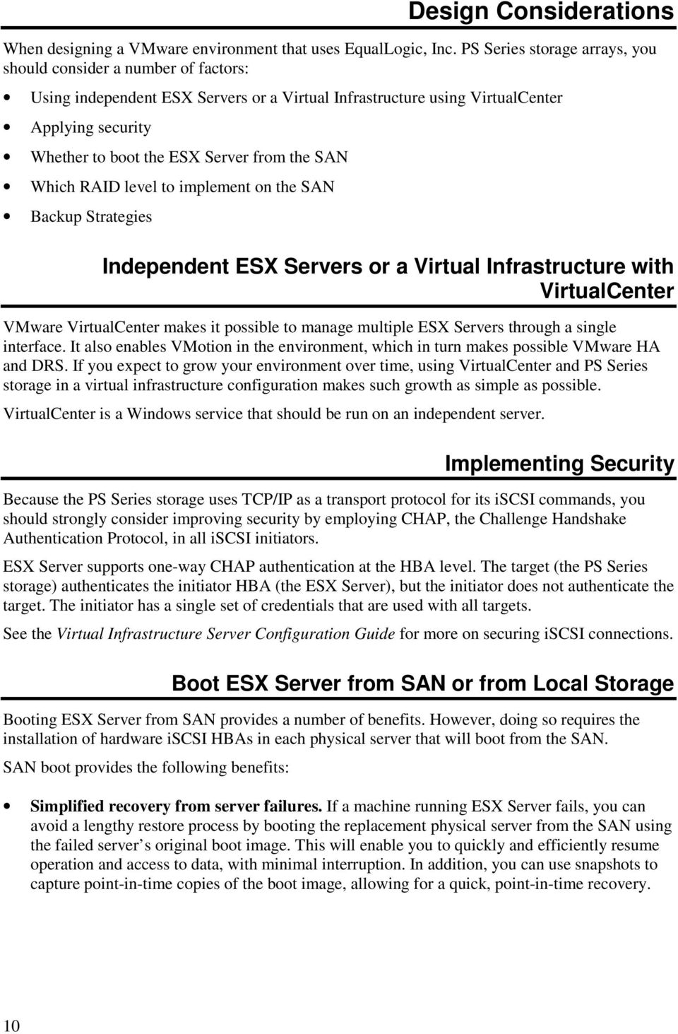 the SAN Which RAID level to implement on the SAN Backup Strategies Independent ESX Servers or a Virtual Infrastructure with VirtualCenter VMware VirtualCenter makes it possible to manage multiple ESX