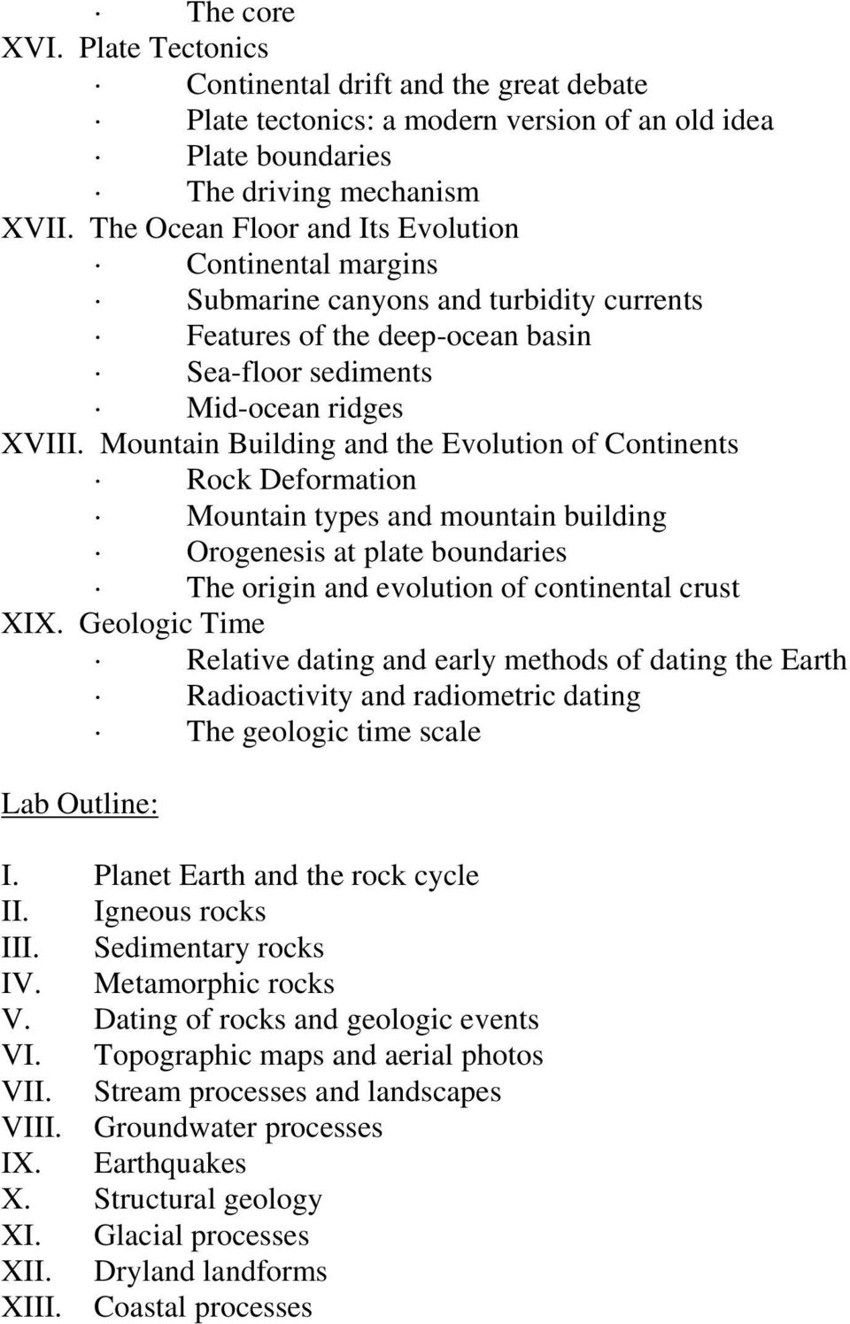 Mountain Building and the Evolution of Continents Rock Deformation Mountain types and mountain building Orogenesis at plate boundaries The origin and evolution of continental crust XIX.