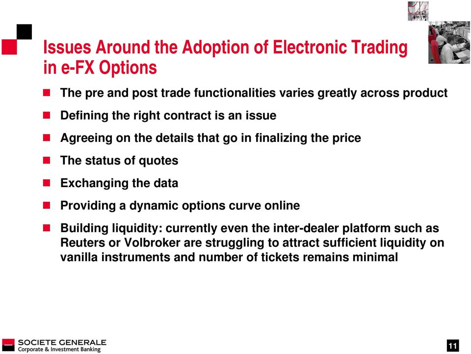 Exchanging the data Providing a dynamic options curve online Building liquidity: currently even the inter-dealer platform such