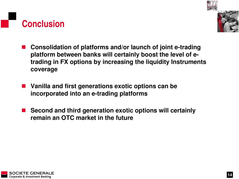 Instruments coverage Vanilla and first generations exotic options can be incorporated into an