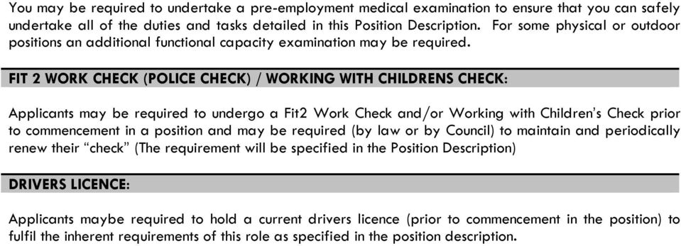 FIT 2 WORK CHECK (POLICE CHECK) / WORKING WITH CHILDRENS CHECK: Applicants may be required to undergo a Fit2 Work Check and/or Working with Children s Check prior to commencement in a position and