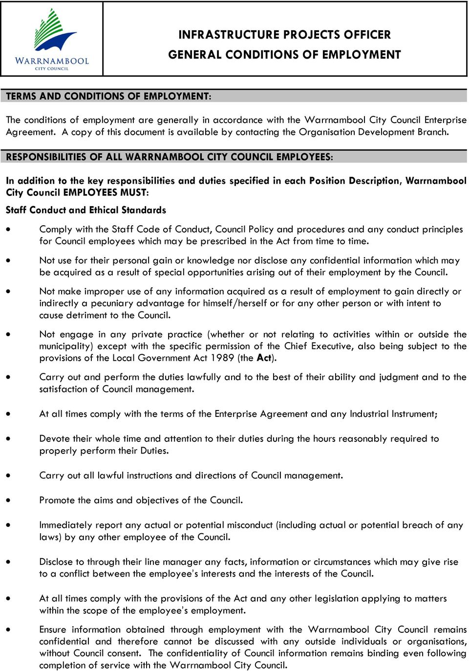 RESPONSIBILITIES OF ALL WARRNAMBOOL CITY COUNCIL EMPLOYEES: In addition to the key responsibilities and duties specified in each Position Description, Warrnambool City Council EMPLOYEES MUST: Staff