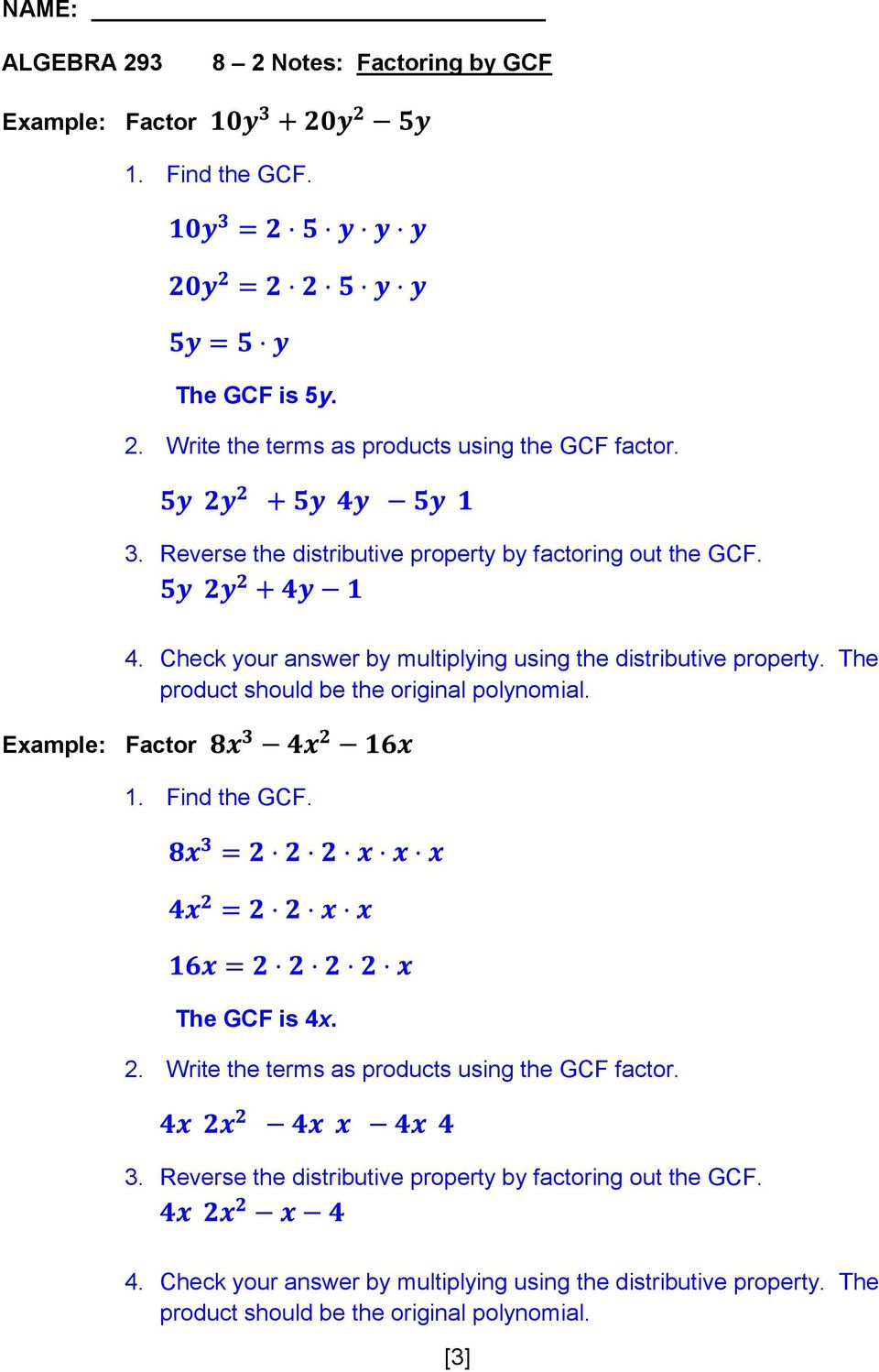 Check your answer by multiplying using the distributive property. The The GCF is 4x. 2.