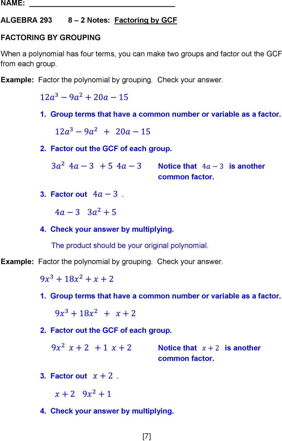 Factor out. 4. Check your answer by multiplying. The product should be your original polynomial. the polynomial by grouping.  Factor out. 4. Check your answer by multiplying. [7]