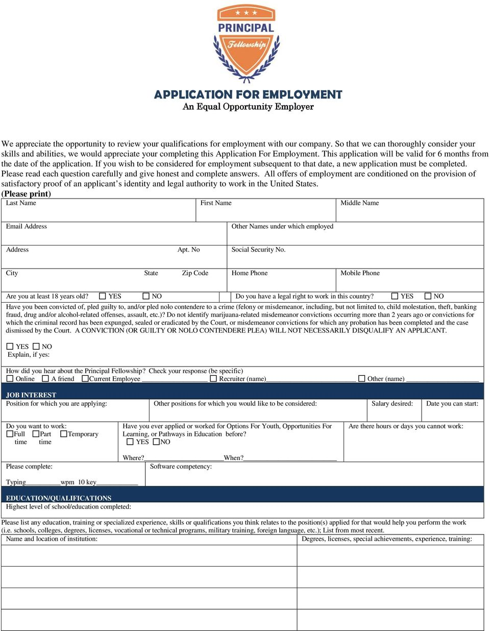 This application will be valid for 6 months from the date of the application. If you wish to be considered for employment subsequent to that date, a new application must be completed.