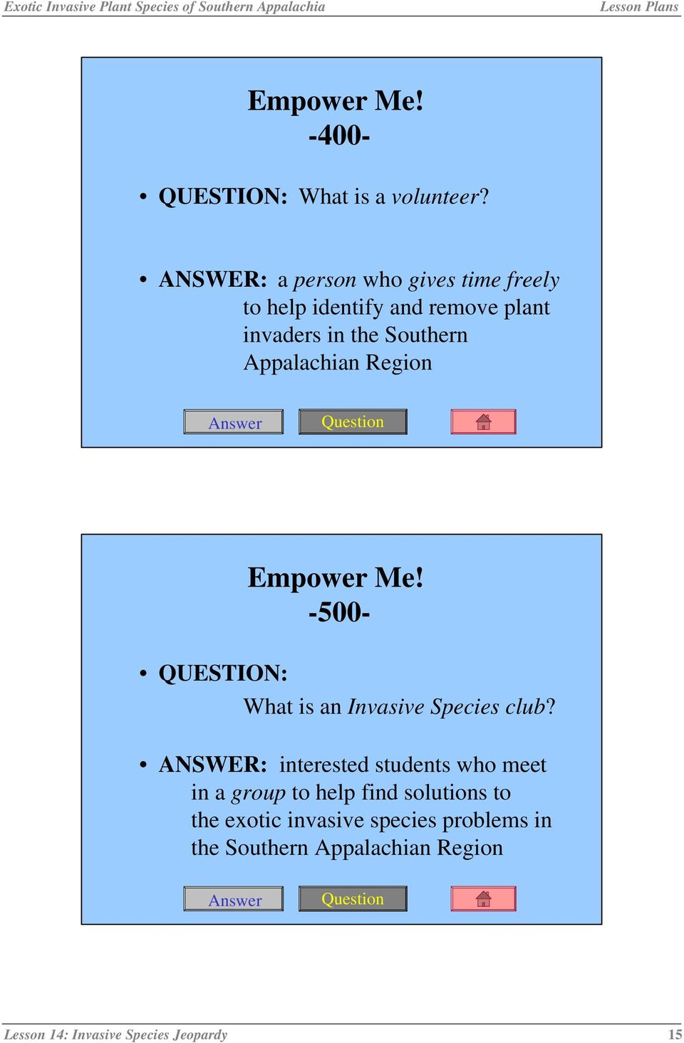 Appalachian Region Empower Me! -500- QUESTION: What is an Invasive Species club?
