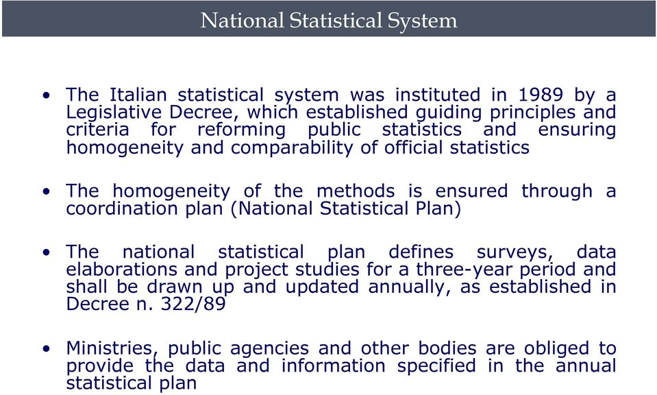 (National Statistical Plan) The national statistical plan defines surveys, data elaborations and project studies for a three-year period and shall be drawn up and