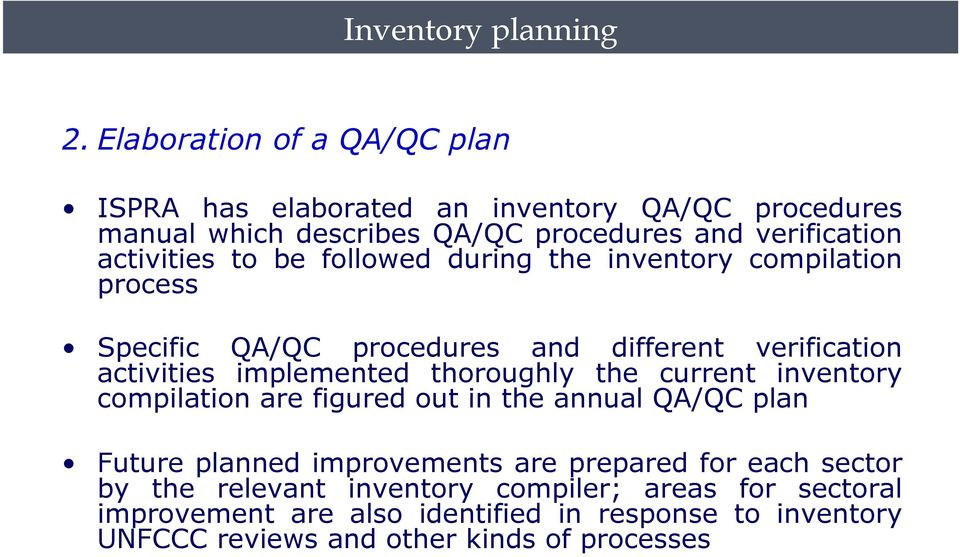 be followed during the inventory compilation process Specific QA/QC procedures and different verification activities implemented thoroughly the