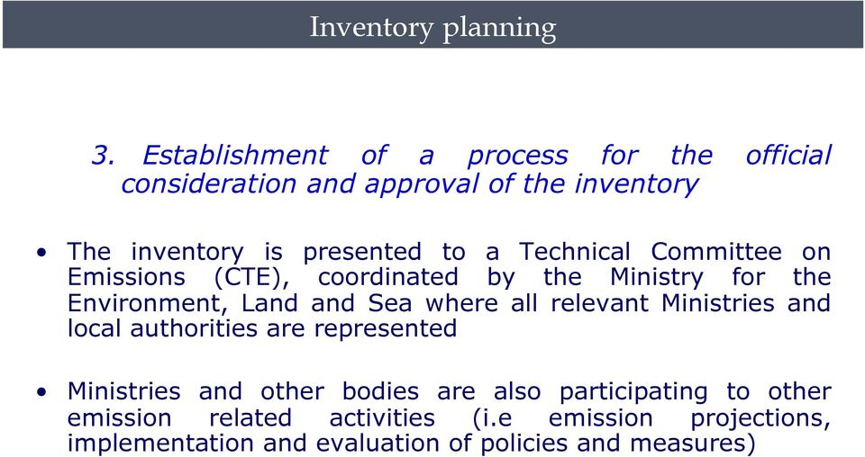 Technical Committee on Emissions (CTE), coordinated by the Ministry for the Environment, Land and Sea where all relevant