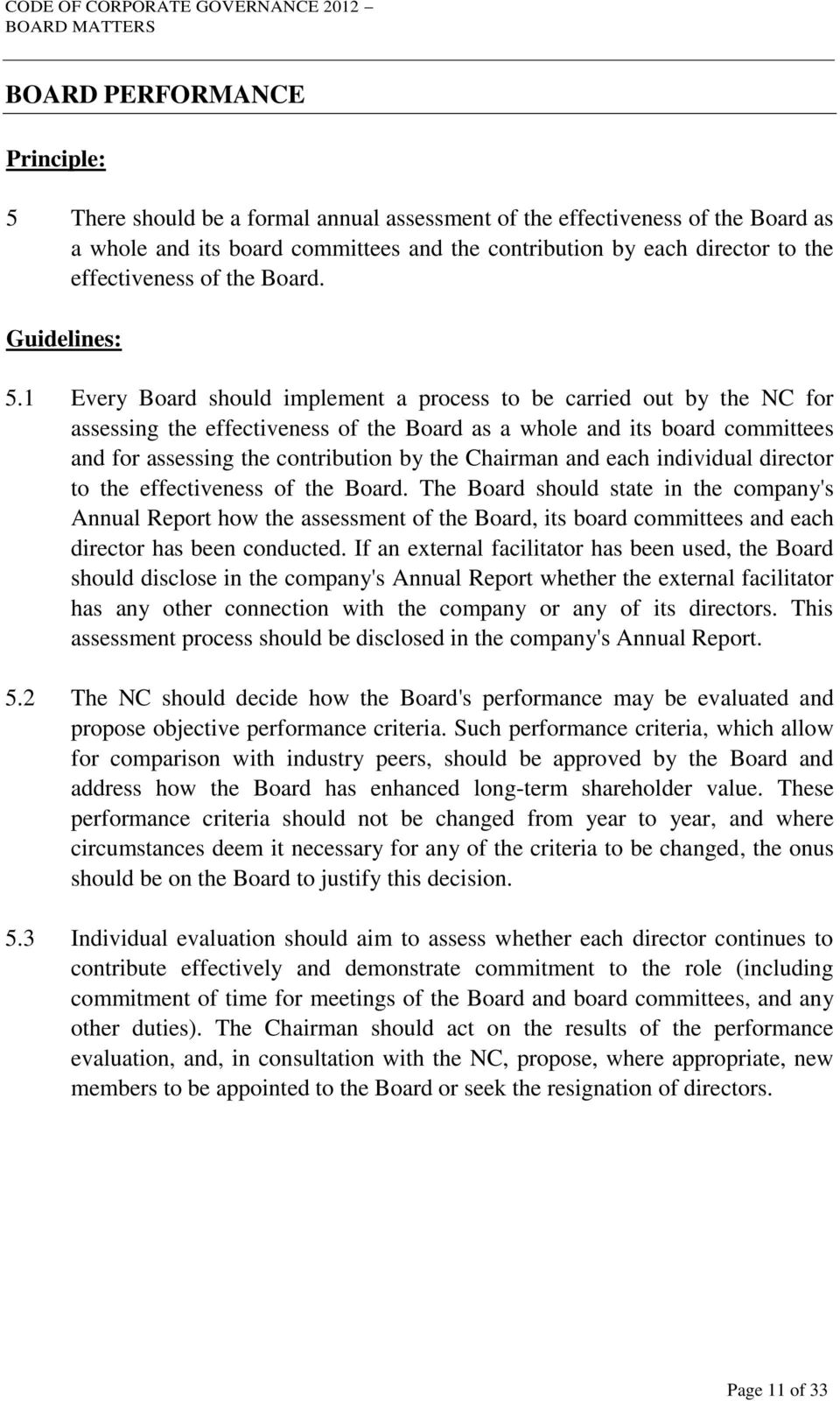 1 Every Board should implement a process to be carried out by the NC for assessing the effectiveness of the Board as a whole and its board committees and for assessing the contribution by the
