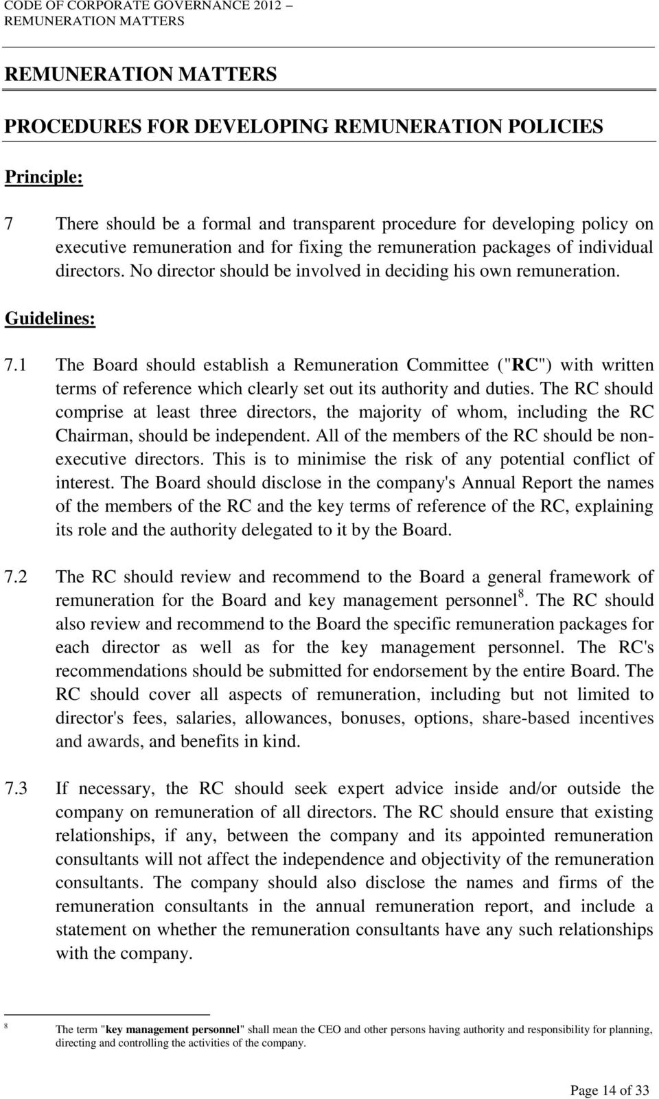 "1 The Board should establish a Remuneration Committee (""RC"") with written terms of reference which clearly set out its authority and duties."