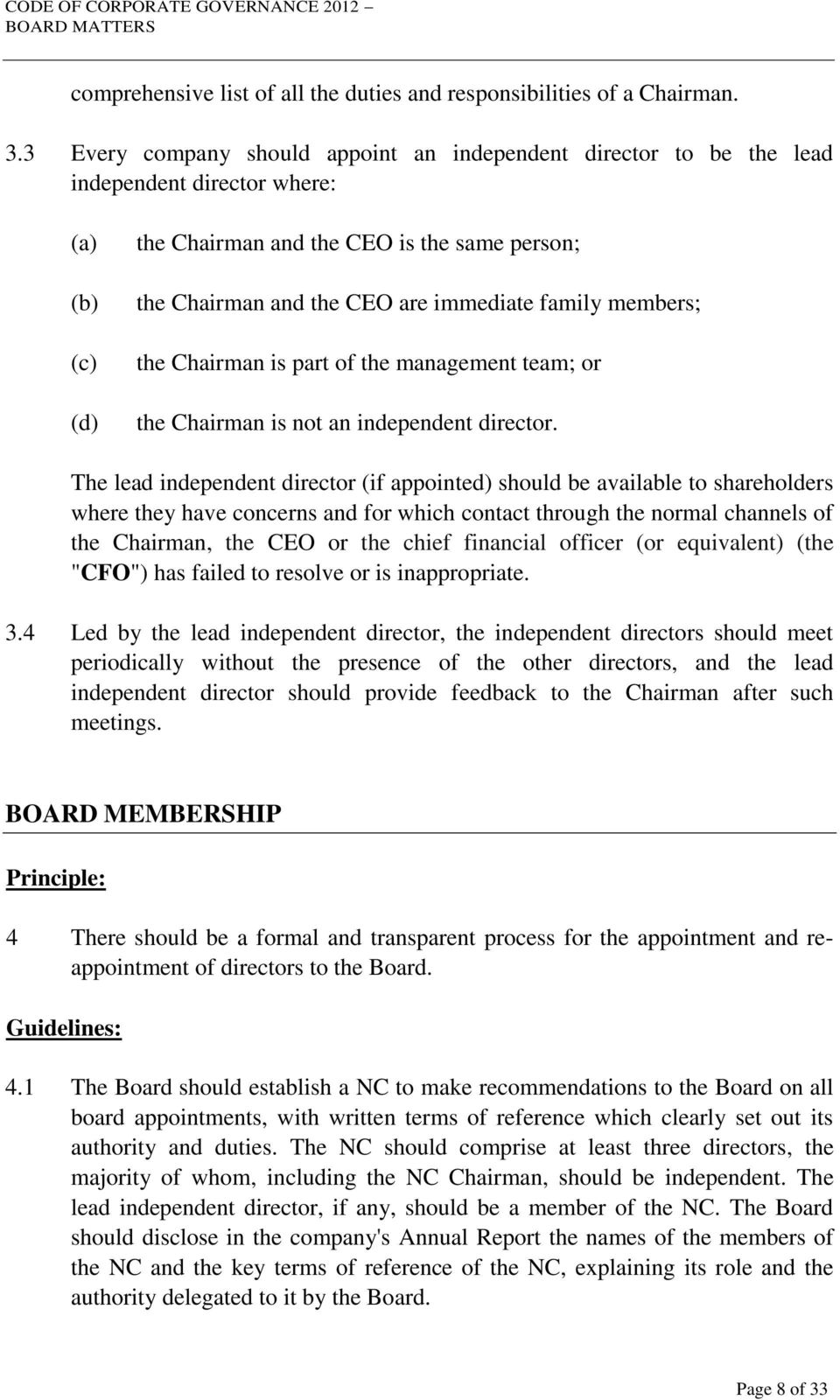family members; the Chairman is part of the management team; or the Chairman is not an independent director.