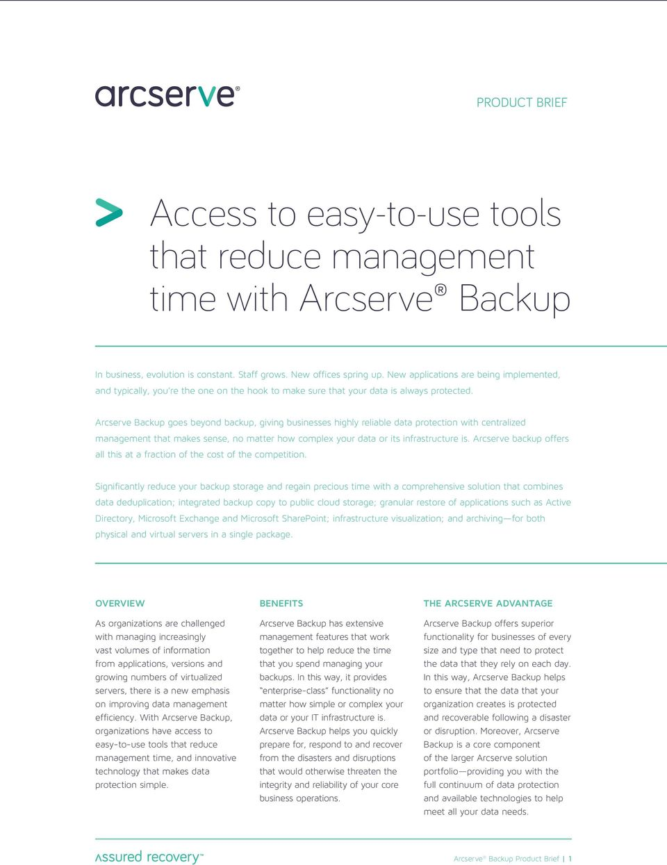 Arcserve Backup goes beyond backup, giving businesses highly reliable data protection with centralized management that makes sense, no matter how complex your data or its infrastructure is.