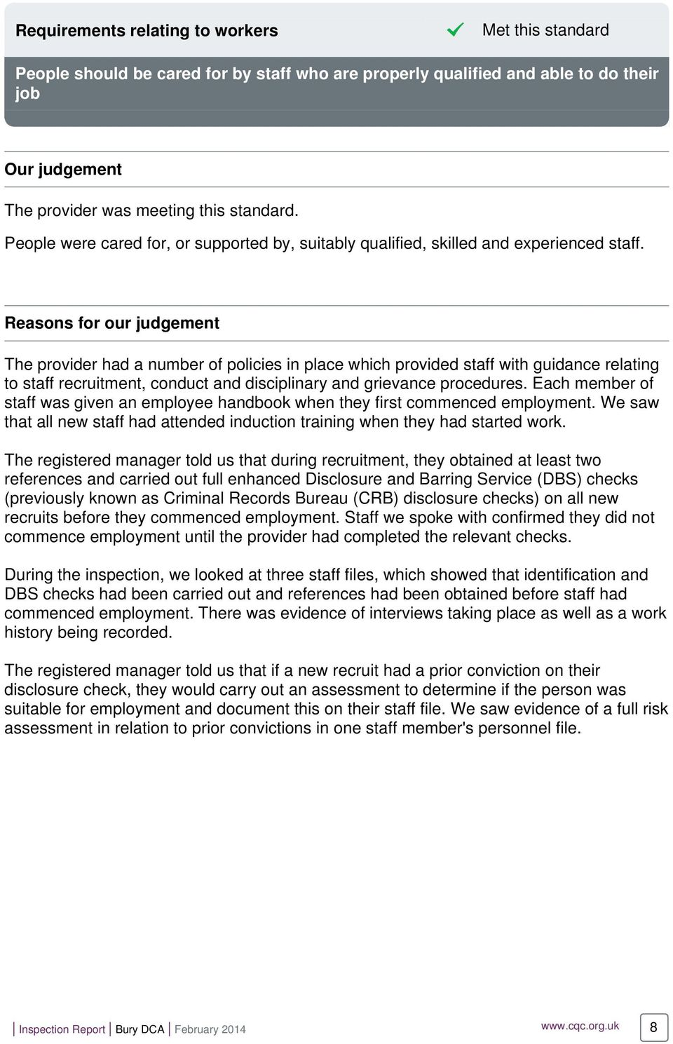 Reasons for our judgement The provider had a number of policies in place which provided staff with guidance relating to staff recruitment, conduct and disciplinary and grievance procedures.