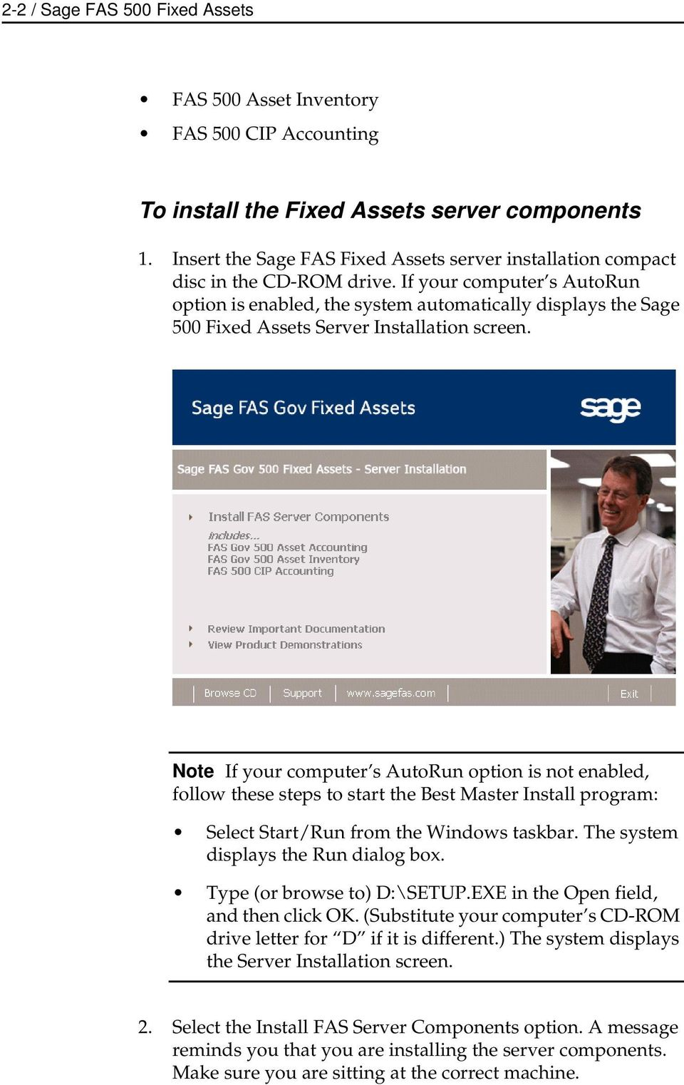If your computer s AutoRun option is enabled, the system automatically displays the Sage 500 Fixed Assets Server Installation screen.