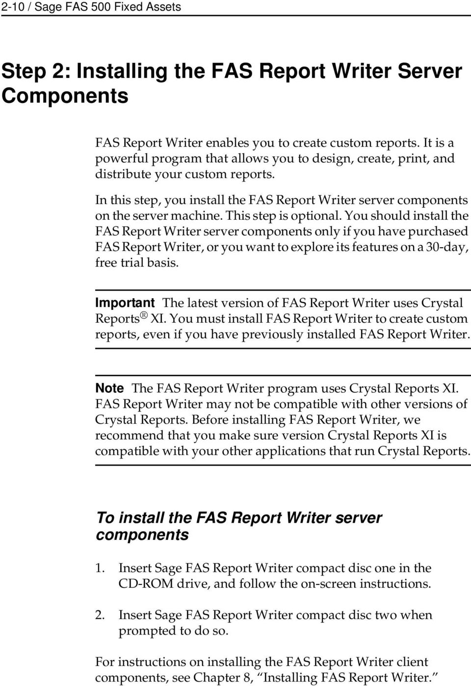 This step is optional. You should install the FAS Report Writer server components only if you have purchased FAS Report Writer, or you want to explore its features on a 30-day, free trial basis.